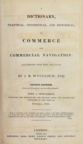 A dictionary, practical, theoretical, and historical, of commerce and commercial navigation: illustrated with maps and plans.