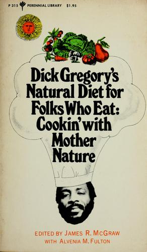 Download Dick Gregory's natural diet for folks who eat
