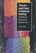 Image for The Art and Craft of Natural Dyeing: Traditional Recipes for Modern Use