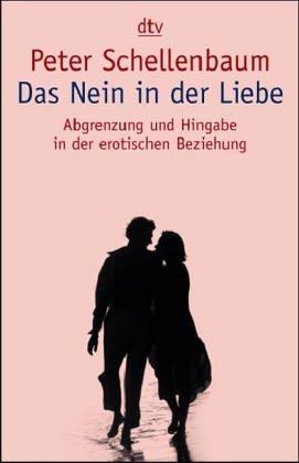 Das Nein in der Liebe. Abgrenzung und Hingabe in der erotischen Beziehung.