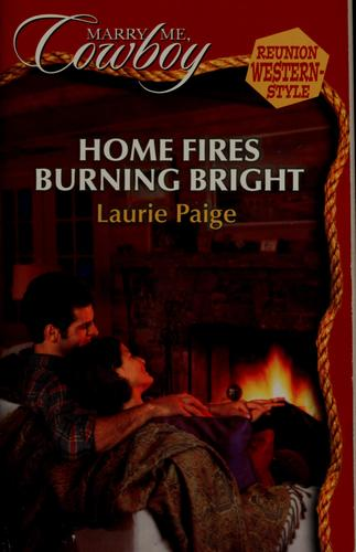 Home Fires Burning Bright (Silhouette Books - Marry Me Cowboy - Reunion Western Style) by Laurie Paige