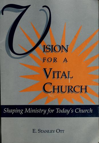 Vision for a vital church by E. Stanley Ott