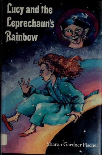 Lucy and the leprechaun's rainbow by Sharon Gardner Fischer