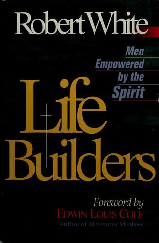 Life Builders - Men Empowered by the Spirit by White, Robert