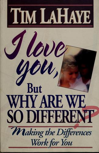 I love you, but why are we so different? by Tim F. LaHaye