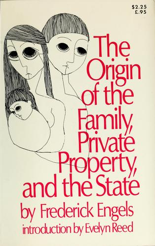The origin of the family, private property, and the state.