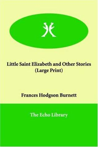 Download Little Saint Elizabeth and Other Stories (Large Print)