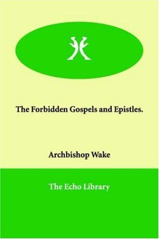 The Forbidden Gospels And Epistles.