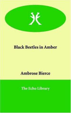 Black Beetles in Amber by Ambrose Bierce