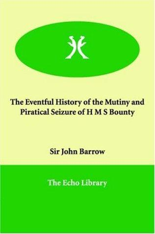 Download The Eventful History of the Mutiny and Piratical Seizure of H M S Bounty