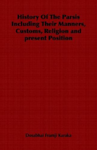 Download History Of The Parsis Including Their Manners, Customs, Religion and present Position