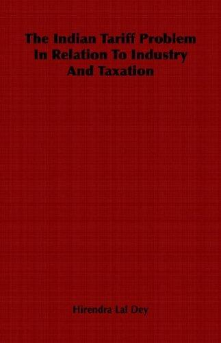 The Indian Tariff Problem In Relation To Industry And Taxation