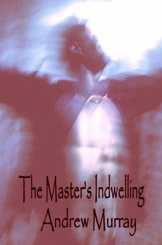 Download The Master's Indwelling (Andrew Murray Christian Classics) (Andrew Murray Christian Classics)
