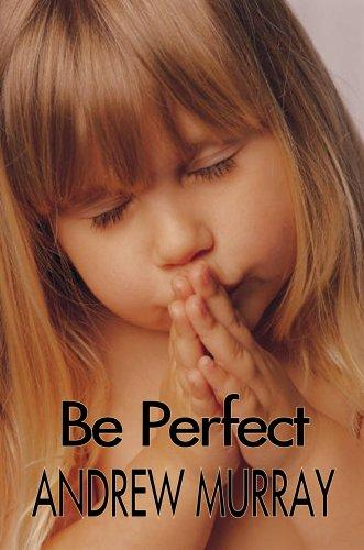 Be Perfect (Andrew Murray Christian Classics) (Andrew Murray Christian Classics)