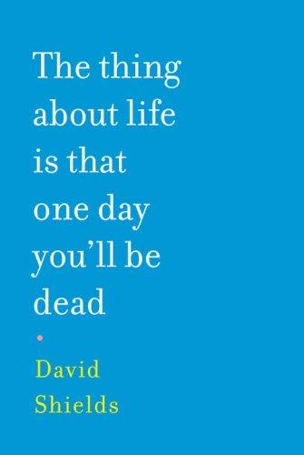 The Thing About Life Is That One Day You'll Be Dead