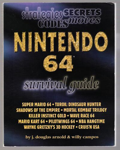 Nintendo 64 Survival Guide by J. Douglas Arnold, Willy Campos, Mark Elies, Lee Saito, Nick Bennett