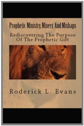 Prophetic Ministry, Misery, And Mishaps by Roderick L. Evans