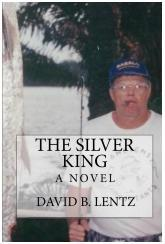 The Silver King: A Novel by David B. Lentz