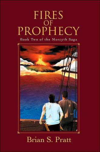 Fires of Prophecy: The Morcyth Saga Book Two by Brian S. Pratt