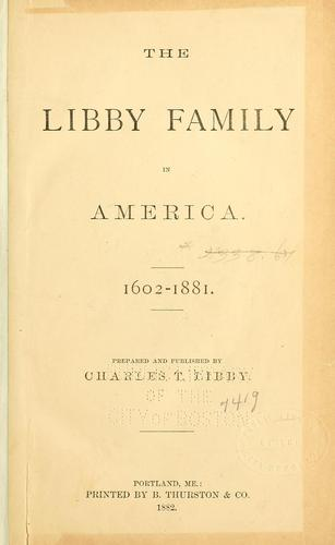 The Libby family in America,1602-1881 by Charles Thornton Libby
