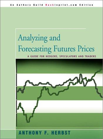 Image for Analyzing and Forecasting Futures Prices: A Guide for Hedgers, Speculators and Traders
