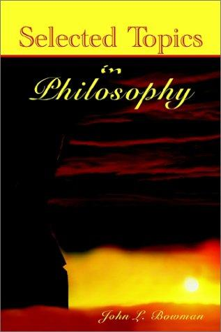 Selected Topics in Philosophy by John L. Bowman