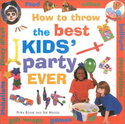 Download How to Throw the Best Kid's Party Ever