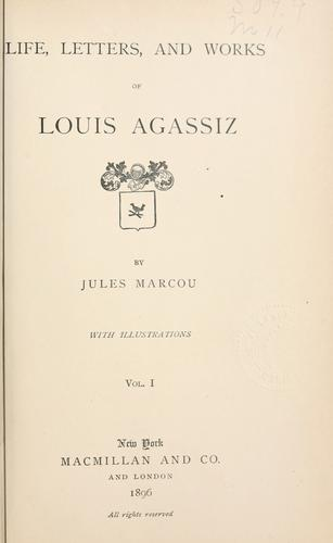 Life, letters, and works of Louis Agassiz by Marcou, Jules