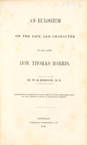 An eulogium on the life and character of the late Hon. Thomas Morris by Brisbane, William Henry