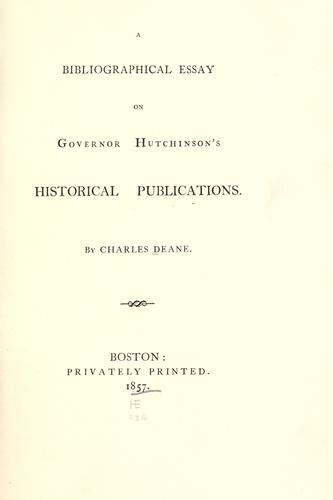 A bibliographical essay on Governor Hutchinson's historical publications.