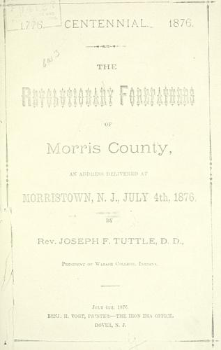 The revolutionary forefathers of Morris County by Joseph F. Tuttle