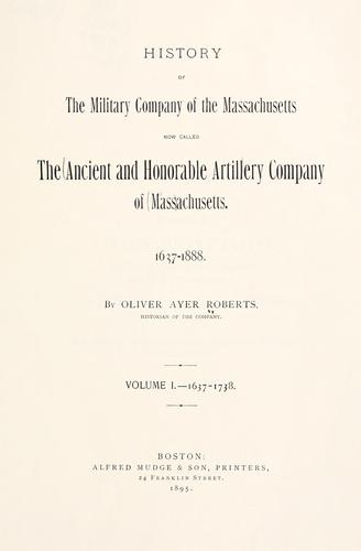 Download History of the Military Company of the Massachusetts, now called the Ancient and Honorable Artillery Company of Massachusetts, 1637-1888