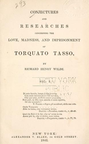 Conjectures and researches concerning the love, madness, and imprisonment of Torquato Tasso