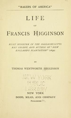 "Download Life of Francis Higginson, first minister in the Massachusetts Bay colony, and author of ""New England's plantation"" (1630)"
