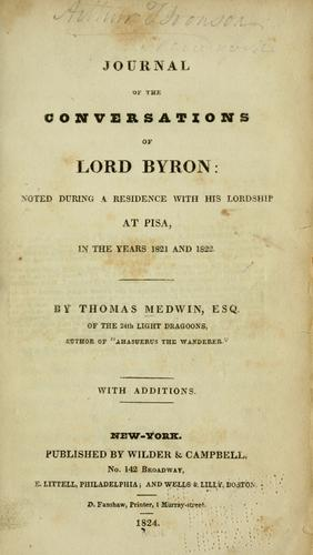 Journal of the conversations of Lord Byron: noted during a residence with his lordship at Pisa, in the years 1821 and 1822 …