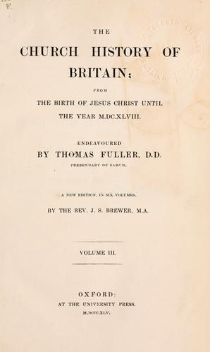 The church history of Britain from the birth of Jesus Christ until the year M.DC.XLVIII