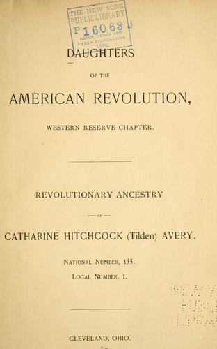 Download Revolutionary ancestry of Catharine Hitchcock (Tilden) Avery.