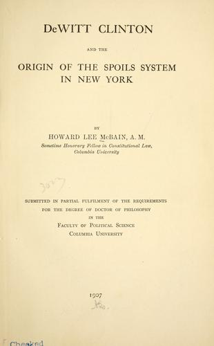 Download De Witt Clinton and the origin of the spoils system in New York.