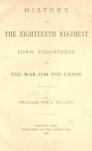 History of the Eighteenth Regiment Conn. Volunteers in the War for the Union