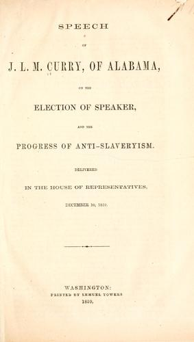 Download Speech of J. L. M. Curry, of Alabama, on the election of speaker, and the progress of anti-slaveryism.