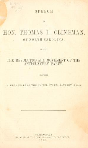 Speech of Hon. Thomas L. Clingman, of North Carolina, against the revolutionary movement of the anti-slavery party by T. L. Clingman