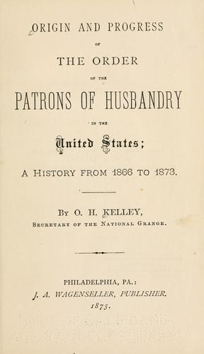 Origin and progress of the order of the Patrons of Husbandry in the United States