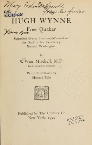 Download Hugh Wynne, free Quaker, sometime brevet lieutenant-colonel on the staff of His Excellency, General Washington.