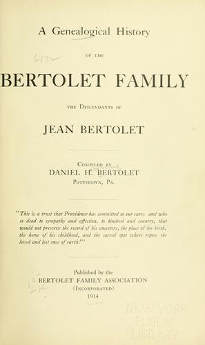 A genealogical history of the Bertolet family by Daniel H. Bertolet