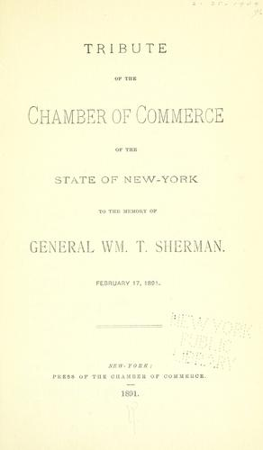 Download Tribute of the Chamber of Commerce of the State of New-York to the memory of General Wm. T. Sherman. February 17, 1891.