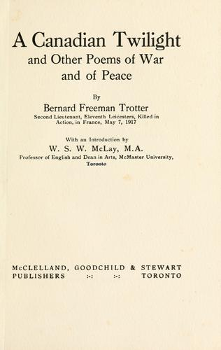 Download A Canadian twilight, and other poems of war and of peace.