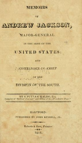 Download Memoirs of Andrew Jackson, major-general in the army of the United States; and commander in chief of the Division of the South.