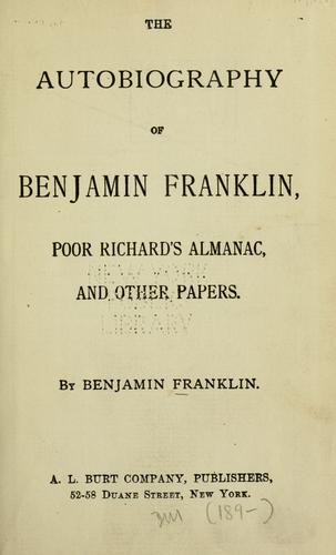 The autobiography of Benjamin Franklin, Poor Richard's almanac, and other papers.