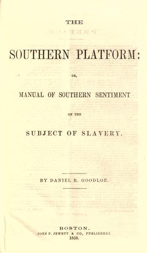 The southern platform, or, Manual of southern sentiment on the subject of slavery