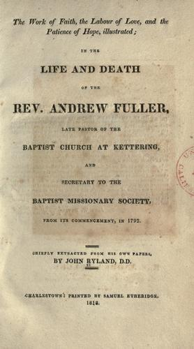 Download The work of faith, the labour of love, and the patience of hope, illustrated, in the life and death of the Rev. Andrew Fuller